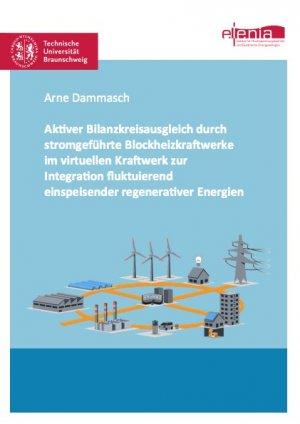 Aktiver Bilanzkreisausgleich durch stromgeführte Blockheizkraftwerke im virtuellen Kraftwerk zur Integration fluktuierend einspeisender regenerativer Energien - Dammasch, Arne