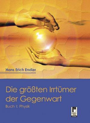Die größten Irrtümer der Gegenwart - Physik - Endler, Hans E