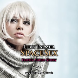 SpaceSex  Erotik Audio Story  Erotisches Hörbuch - CD Hörbuch - Palmer, Lucy