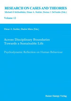 Across Disciplinary Boundaries Towards a Sustainable Life - Psychodynamic Reflection on Human Behaviour. Dedicated with Eternal Gratitude and in High Esteem to Prof. Dr. Rainer Fuchs - Stuhler, Elmar A Misra, Shalini
