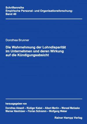 Die Wahrnehmung der Lohndisparität im Unternehmen und deren Wirkung auf die Kündigungsabsicht - Brunner, Dorothea