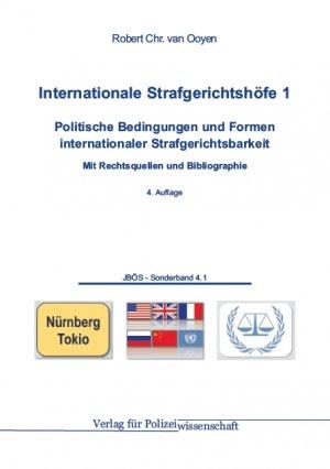 Internationale Strafgerichtshöfe 1 - Politische Bedingungen und Formen internationaler Strafgerichtsbarkeit Mit Rechtsquellen und Bibliographie - Ooyen, Robert Chr. van