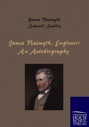 James Nasmyth, Engineer - An Autobiography - Nasmyth, James / Smiles, Samuel (Hrsg.)
