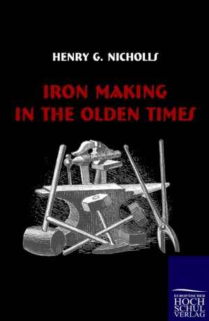 Iron Making in the Olden Times - Nicholls, Henry George