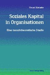 Soziales Kapital in Organisationen Eine tauschtheoretische Studie - Matiaske, Wenzel