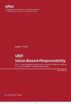VBR. Value-Based-Responsibility. Teil 2: Anwendungsbedingungen der Integration ethischer Aspekte in die wertorientierte Unternehmensführung. Expertengespräche mit dem Top-Management. - eine empirische Studie zur Degussa AG - - Puell, Klaus F.