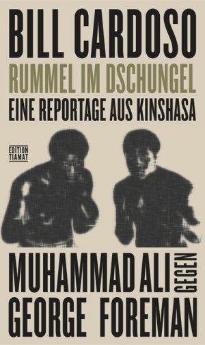 Bildtext: Rummel im Dschungel - Eine Reportage aus Kinshasa. Muhammad Ali gegen George Foreman von Bill, Cardoso