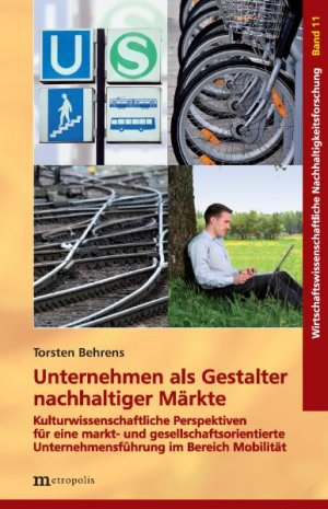 Unternehmen als Gestalter nachhaltiger Märkte - Kulturwissenschaftliche Perspektiven für eine markt- und gesellschaftsorientierte Unternehmensführung im Bereich Mobilität - Behrens, Torsten