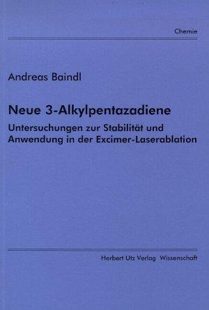 Neue 3-Alkylpentazadiene  Untersuchungen zur Stabilität und Anwendung in der Excimer-Laserablation - Baindl, Andreas