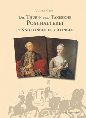 Die Thurn- und Taxissche Posthalterei in Knittlingen und Illingen - Grub, Volker