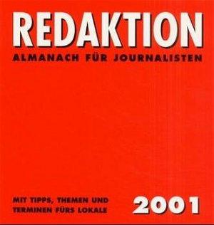 Redaktion. / Redaktion 2001 - Almanach für Journalisten mit Tipps, Themen und Terminen fürs Lokale - Tomaschko, Cornelia Flöper, Berthold
