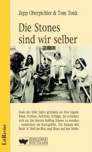 Bildtext: Die Stones sind wir selber - Roman über eine Band in den 60er Jahren im Ruhrgebiet von Oberpichler, Zepp Tonk, Tom