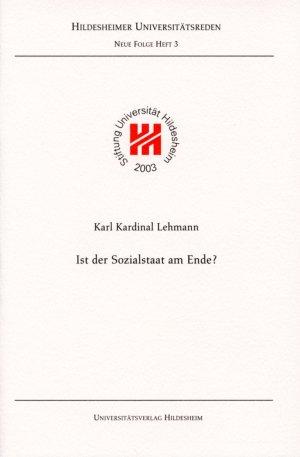 Ist der Sozialstaat am Ende? - Mit einem Dankwort von Bischof em. Josef Homeyer und einer Laudatio von Guido Bausenhart - Lehmann, Karl
