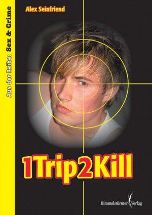 1 Trip 2 kill. Sex and Crime - Alex Seinfriend