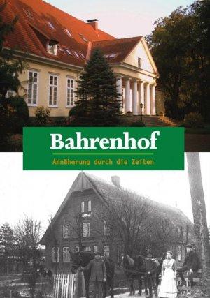 Bahrenhof - Annäherung durch die Zeiten - Lenze, Helga