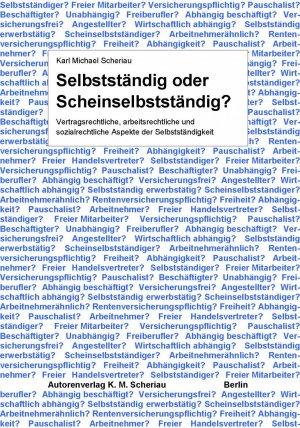 Selbstständig oder Scheinselbstständig? - Vertragsrechtliche, arbeitsrechtliche und sozialrechtliche Aspekte der Selbstständigkeit - Scheriau, Dr. Karl Michael