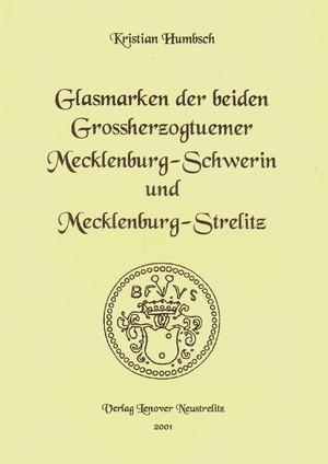Glasmarken der beiden Grossherzogtuemer Mecklenburg-Schwerin und Mecklenburg-Strelitz - Humbsch, Kristian