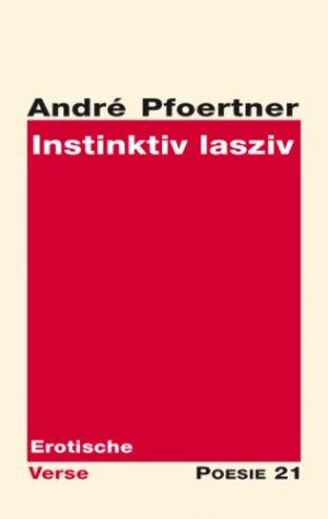 Instinktiv lasziv - Erotische Verse - Pfoertner, André