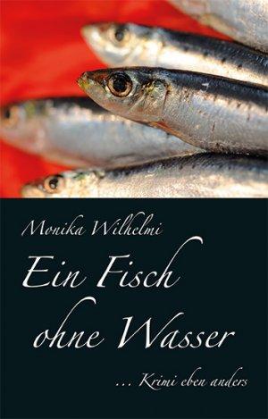 Ein Fisch ohne Wasser - Monika Wilhelmi