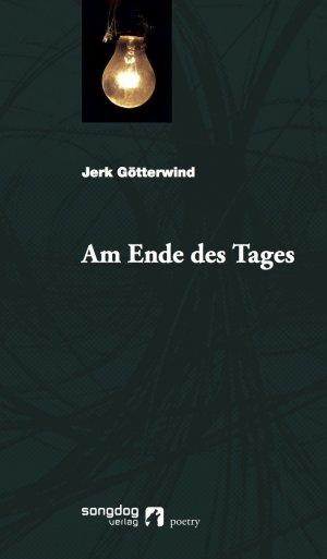 Bildtext: Am Ende des Tages - Poetry von Götterwind, Jerk