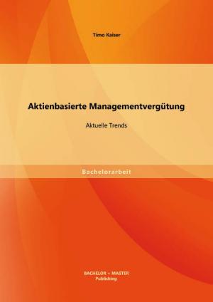 Bachelorarbeit: Aktienbasierte Managementvergütung: Aktuelle Trends