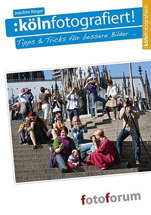 Kölnfotografiert - Tipps & Tricks für bessere Bilder ... - Rieger, Joachim