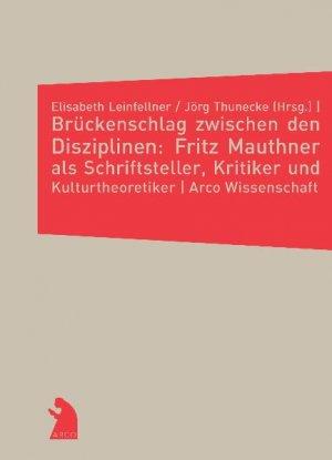 Brückenschlag zwischen den Disziplinen - Fritz Mauthner als Schriftsteller, Kritiker und Kulturtheoretiker - Leinfellner, Elisabeth Thunecke, Jörg