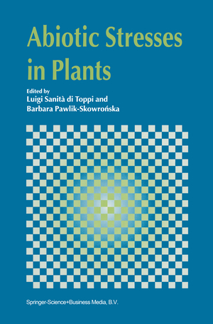 Abiotic Stresses in Plants - Herausgegeben von Sanità di Toppi, Luigi Pawlik-Skowronska, B.