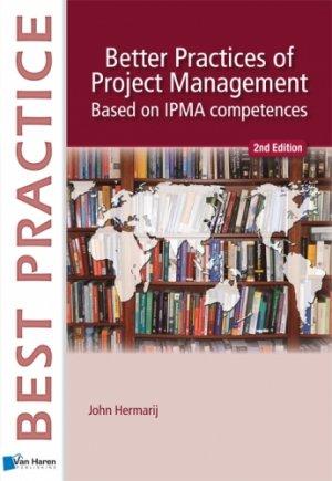 Best Practice: Better Practices of Project Management - Based on IPMA competences - Hermarij, John