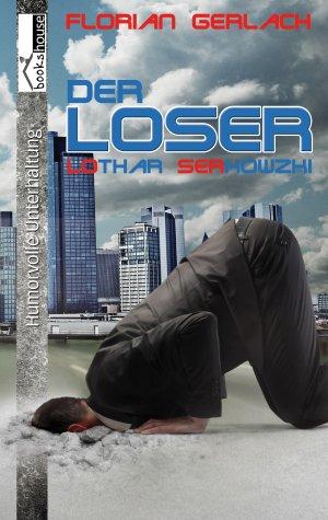Der Loser - Lothar Serkowzki - Gerlach, Florian