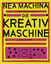 NEA MACHINA - Die Kreativmaschine. Next Edition - Poschauko, Martin Poschauko, Thomas