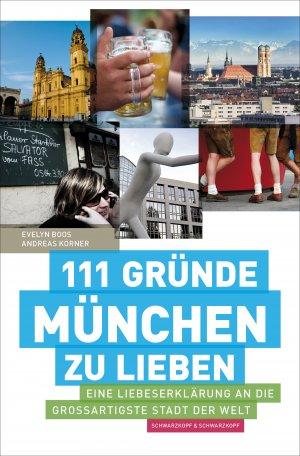 111 Gründe, München zu lieben: Eine Liebeserklärung an die großartigste Stadt der Welt