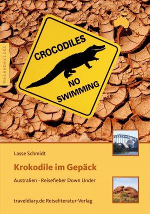 Krokodile im Gepäck: Australien – Reisefieber Down Under