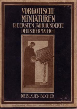 Vorgotische Miniaturen. Die ersten Jahrhunderte Deutscher Malerei