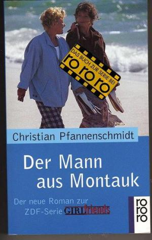 Der Mann aus Montauk. (GIRLfriends). Der neue Roman zur ZDF- Serie 'GIRLfriends.