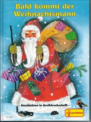 Bald kommt der Weihnachtsmann. Geschichten in Großdruckschrift. Lieder, Backen, Basteln.
