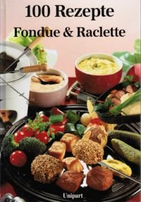 100 rezepte fondue raclette armin ro meier buch. Black Bedroom Furniture Sets. Home Design Ideas