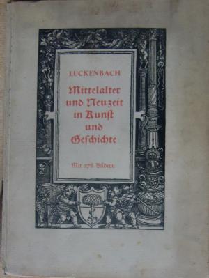 Kunst und Geschichte - Zweiter Teil.  Mittelalter und Neuzeit bis zum Ausgang des 18. Jahrhunderts mit 278 Abb darunter 6 in Vierfarbendruck