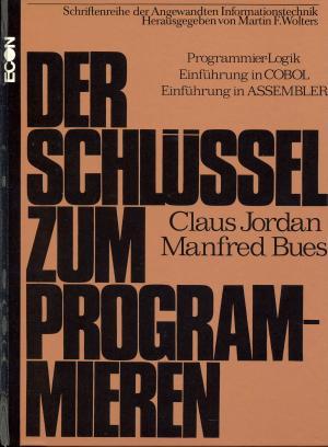 Der Schlüssel zum Programmieren. Programmier- Logik. Einführung in COBOL. Einführung in ASSEMBLER Band I + II - Jordan, Claus / Bues, Manfred