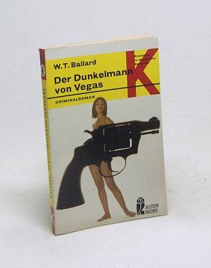 Der Dunkelmann von Vegas : Kriminalroman / W. T. Ballard [Aus d. Amerikan. übers. von Will Helm]