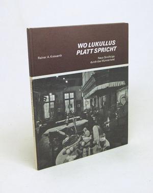 Wo Lukullus platt spricht : Neue Streifzüge durchs Münsterland / Rainer A. Krewerth. Mit Aufn. von Dieter Rensing