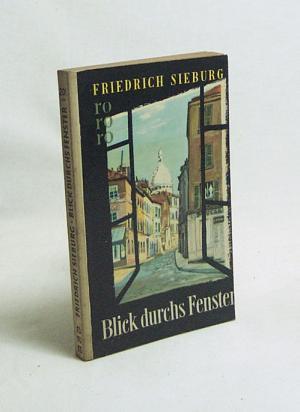 friedrich sieburg blick durchs fenster aus zehn jahren frankreich und england b cher. Black Bedroom Furniture Sets. Home Design Ideas