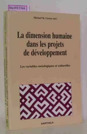 9782865379231 - Cernea, Michael M. ( Ed. ): La dimension humaine dans les projets de developement. Les variables sociologiques et culturelles. - Livre