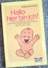 Hallo, hier bin ich. Meine vergnüglichen Abenteuer auf der neunmonatigen Reise bis zur Geburt - für Eltern und solche, die es werden wollen. ( Tb)