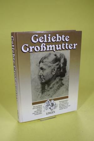 Geliebte Grossmutter - Ein Lesebuch mit Gedichten, Liedern und Briefen zum Lobe aller Grossmütter
