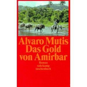 Das Gold von Amirbar : Roman. Alvaro Mutis. Aus dem Span. von Peter Schwaar, Suhrkamp-Taschenbuch