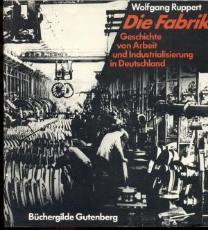 ruppert wolfgang die fabrik geschichte von arbeit und industrialisierung in deutschland. Black Bedroom Furniture Sets. Home Design Ideas