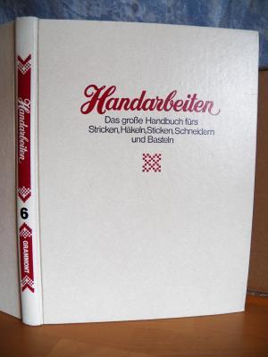 Handarbeiten - Band 6 / Das große Handbuch fürs Stricken, Häkeln ...
