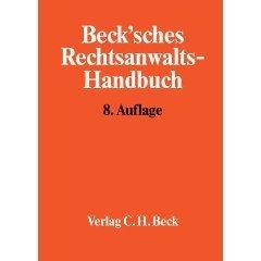 Becksches Rechtsanwalts-Handbuch. Der bewährte Helfer für Allgemeinanwälte/Berufsanfänger/Kanzleigründer. Gibt Sicherheit - vermeidet Fehler!