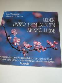 Leben unter dem Bogen Seiner Liebe: Ermutigungen und Weggeleit durch ein Jahr mit Gott Toaspern, Paul and Schnarr, G